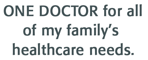 one doctor for all of my family's healthcare needs